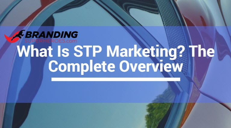 What Is STP Marketing? The Complete Overview