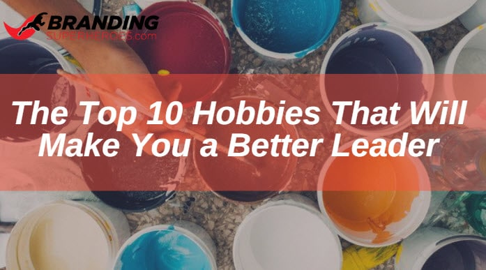 The Top 10 Hobbies That Will Make You a Better Leader